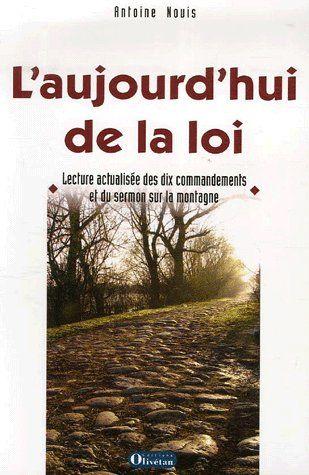 L'AUJOURD'HUI DE LA LOI. LECTURE ACTUALISEE DES 10 COMMENDAMENTS ET DU SERMON SUR LA MONTAGNE