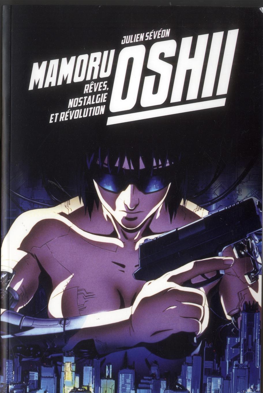 MAMORU OSHII - REVES, NOSTALGIE ET REVOLUTION