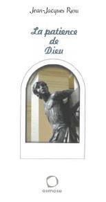 IL A SU PRENDRE JESUS PAR LE COEUR ! LA PATIENCE DE DIEU SERAIT-ELLE SANS LIMITE ?