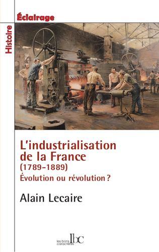 INDUSTRIALISATION A PAS DE TORTUE (L') - FRANCE 1789-1914