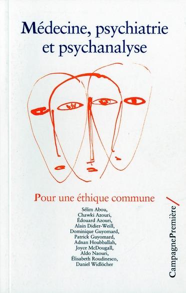 MEDECINE, PSYCHIATRIE ET PSYCHANALYSE : POUR UNE ETHIQUE COMMUNE