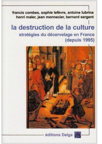 LA DESTRUCTION DE LA CULTURE. STRATEGIES DU DECERVELAGE EN FRANCE (1995-2006)