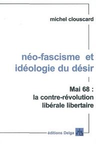 NEO-FASCISME ET IDEOLOGIE DU DESIR. MAI 68 : LA CONTRE-REVOLUTION LIBERALE LIBERTAIRE