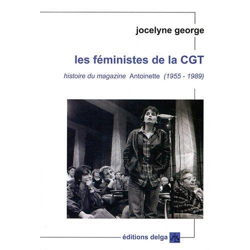 LES FEMINISTES DE LA CGT. HISTOIRE DU MAGAZINE ANTOINETTE (1955-1989)