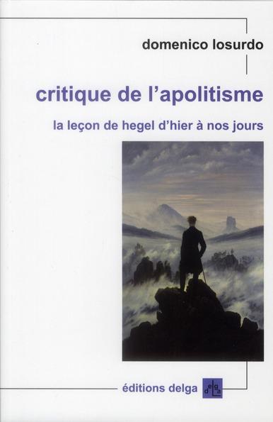 CRITIQUE DE L'APOLITISME. LA LECON DE HEGEL D'HIER A NOS JOURS