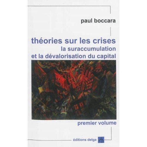 THEORIES SUR LES CRISES (PREMIER VOLUME). LA SURACCUMULATION ET LA DEVALORISATION DU CAPITAL