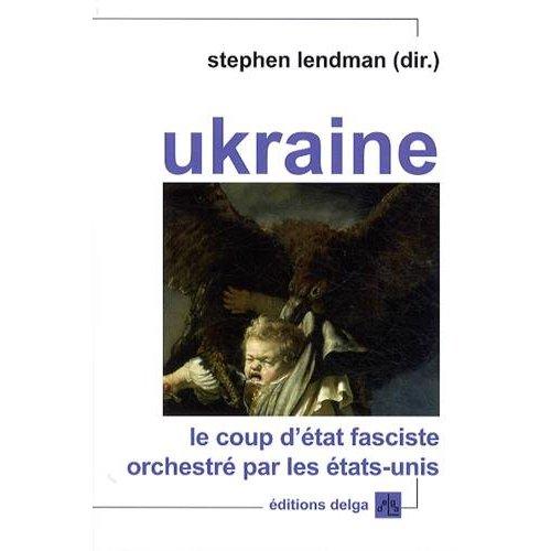 UKRAINE. LE COUP D'ETAT FASCISTE ORCHESTRE PAR LES ETATS-UNIS