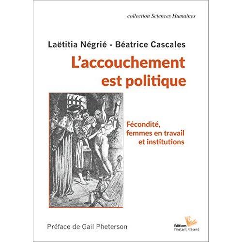 L ACCOUCHEMENT EST POLITIQUE : FECONDITE, FEMMES EN TRAVAIL ET INSTITUTIONS