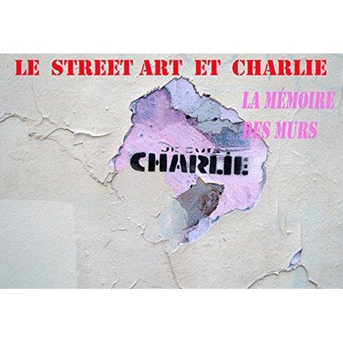 """LE STREET ART ET """"CHARLIE"""" LA MEMOIRE DES MURS"""