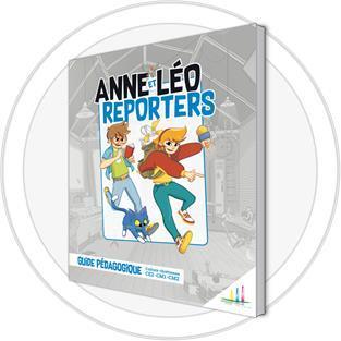 ANNE ET LEO REPORTERS  ANIMATEUR - GUIDE PEDAGOGIQUE