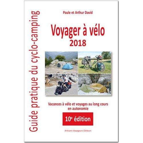 VOYAGER A VELO : GUIDE PRATIQUE DU CYCLO-CAMPING 2018, VACANCES A VELO ET VOYAGES AU LONG COURS EN A