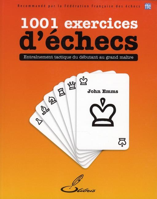 1001 EXERCICES D'ECHECS. ENTRAINEMENT TACTIQUE DU DEBUTANT AU GRAND MAITRE