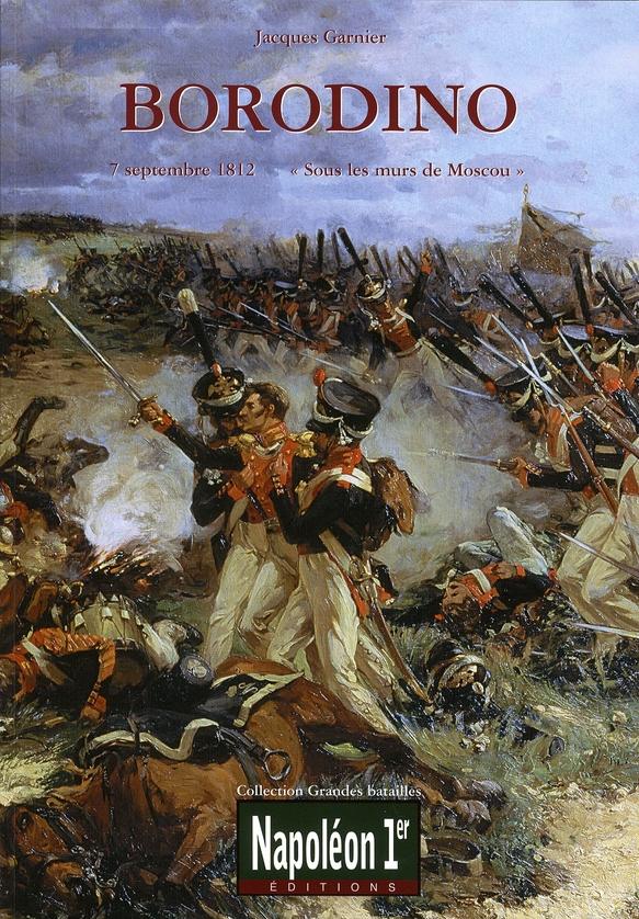 BORODINO 7 SEPTEMBRE 1812 - SOUS LES MURS DE MOSCOU