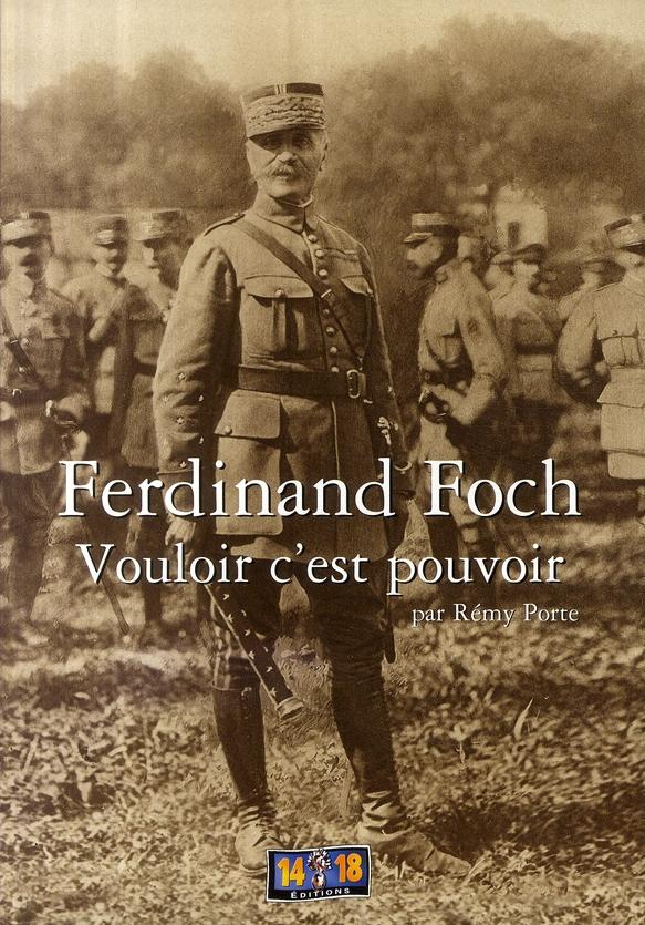 FERDINAND FOCH - VOULOIR C'EST POUVOIR