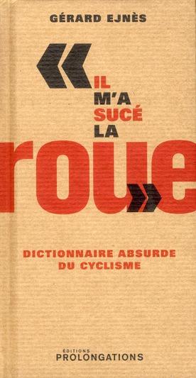 IL M'A SUCE LA ROUE , DICTIONNAIRE ABSURDE DU CYCLISME
