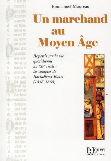 UN MARCHAND AU MOYEN AGE - REGARDS SUR LA VIE QUOTIDIENNE AU XIVE