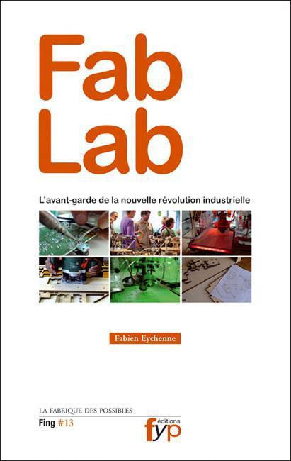 FAB LAB. L'AVANT-GARDE DE LA NOUVELLE REVOLUTION...