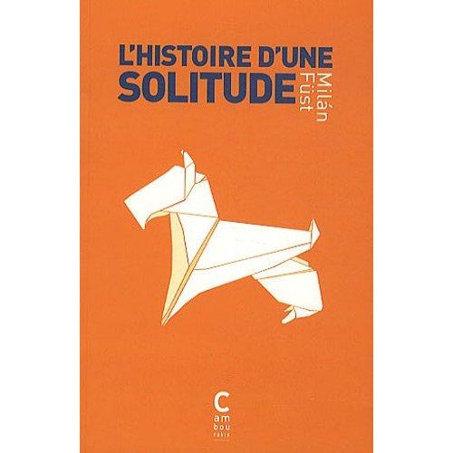 HISTOIRE D'UNE SOLITUDE.