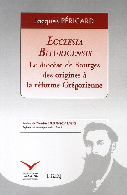 ECCLESIA BITURICENSIS. LE DIOCESE DE BOURGES DES ORIGINES A LA REFORME GREGORIEN
