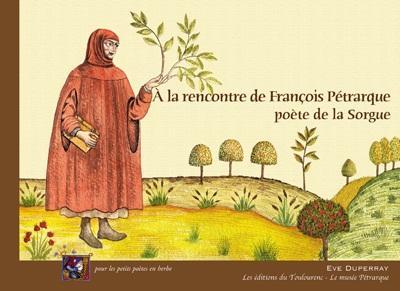 A LA RENCONTRE DE FRANCOIS PETRARQUE, POETE DE LA SORGUE
