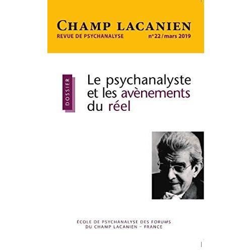 CHAMP LACANIEN N 22 LE PSYCHANALYSTE ET LES AVENEMENTS DU REEL - AVRIL 2019