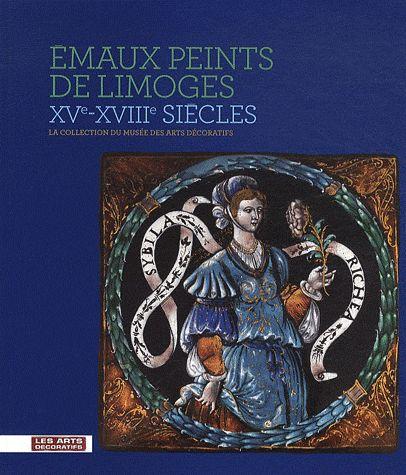 EMAUX PEINTS DE LIMOGES, XVE-XVIIIEME SIECLE