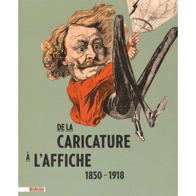 DE LA CARICATURE A L'AFFICHE - 1850 - 1918