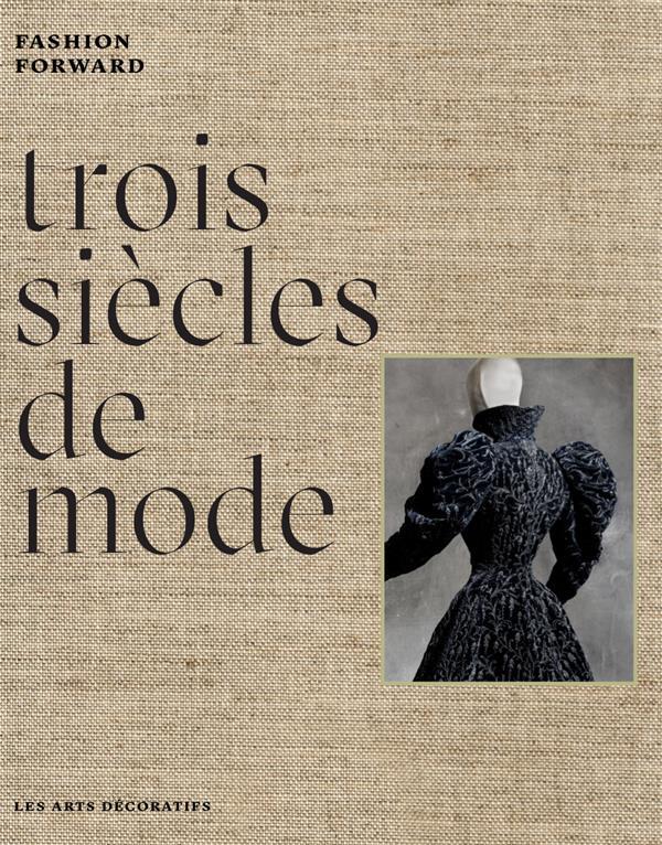 TROIS SIECLES DE MODE - FASHION FORWARD
