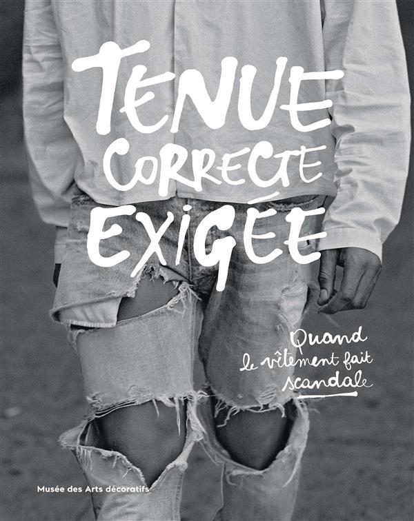 TENUE CORRECTE EXIGEE - QUAND LE VETEMENT FAIT SCANDALE
