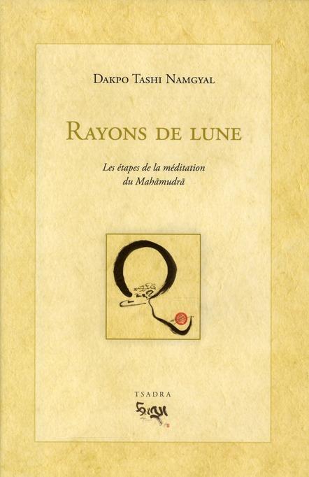 RAYONS DE LUNE. LES ETAPES DE LA MEDITATION DU MAHAMUDRA