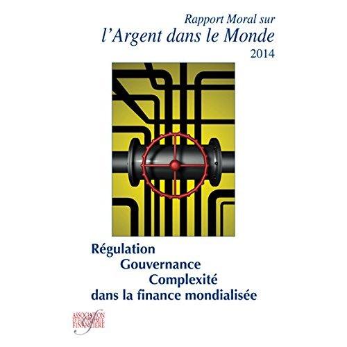 RAPPORT MORAL SUR L'ARGENT DANS LE MONDE 2014 REGULATION GOUVERNANCE COMPLEXITE