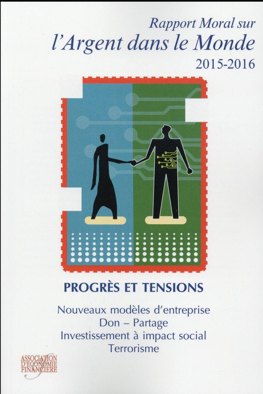 RAPPORT MORAL SUR L ARGENT DANS LE MONDE 2015 2016  PROGRES ET TENSIONS NOUVEAUX