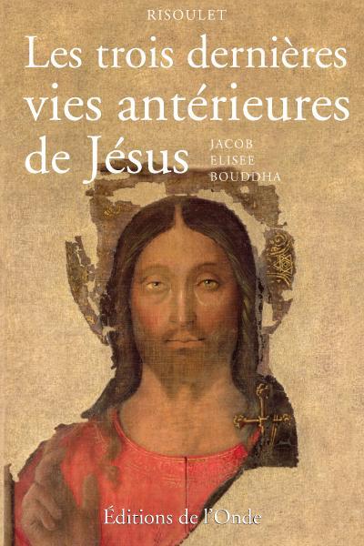 LES TROIS DERNIERES VIES ANTERIEURES DE JESUS