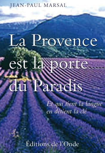 LA PROVENCE EST LA PORTE DU PARADIS