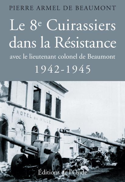 LE 8E CUIRASSIERS DANS LA RESISTANCE, 1942-1945
