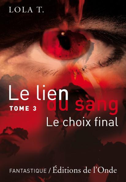 LE LIEN DU SANG TOME 3 : LE CHOIX FINAL