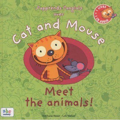 J'APPRENDS L'ANGLAIS AVEC CAT AND MOUSE MEET THE ANIMALS