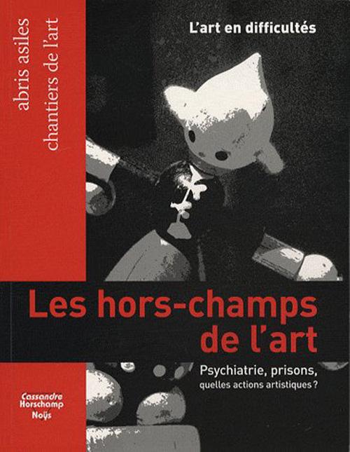 L'ART EN DIFFICULTES : PSYCHIATRIE, PRISONS, QUELLES ACTIONS ARTISTIQUES?