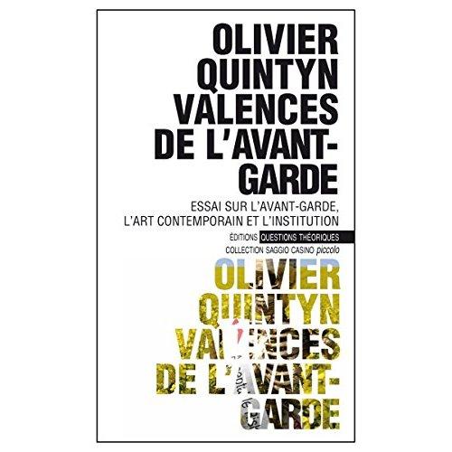 VALENCES DE L'AVANT-GARDE ESSAI SUR L'AVANT-GARDE, L'ART CONTEMPORAIN ET L'INSTITUTION