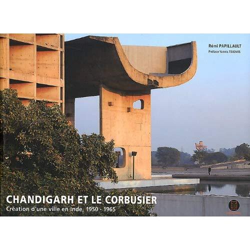 CHANDIGARH ET LE CORBUSIER-BROCHE - CREATION D'UNE VILLE EN INDE, 1950 - 1965