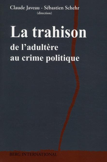 LA TRAHISON - DE L'ADULTERE AU CRIME POLITIQUE.