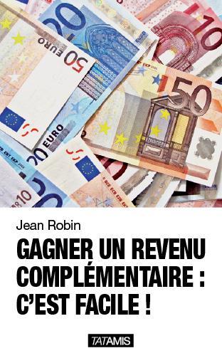 GAGNER UN REVENU COMPLEMENTAIRE : C EST FACILE !