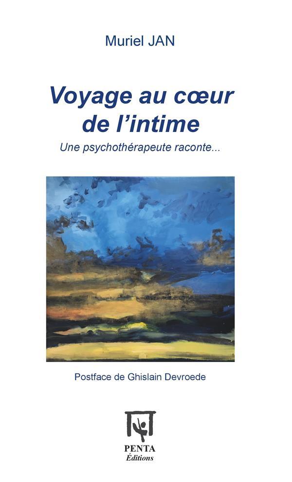 VOYAGE AU COEUR DE L'INTIME - UNE PSYCHOTHERAPEUTE RACONTE...