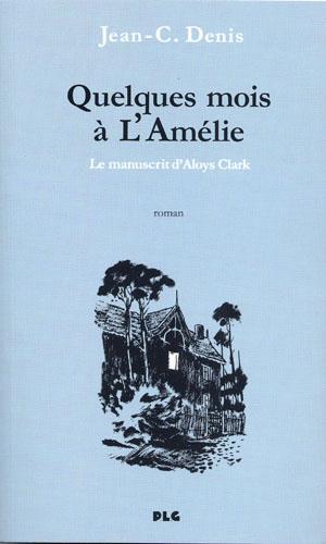 QUELQUES MOIS A L'AMELIE, LE MANUSCRIT D'ALOYS CLARK