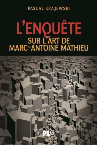 ENQUETE : SUR L'ART DE MARC-ANTOINE MATHIEU (L')