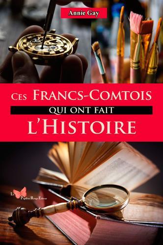 CES FRANCS-COMTOIS QUI ONT FAIT L'HISTOIRE