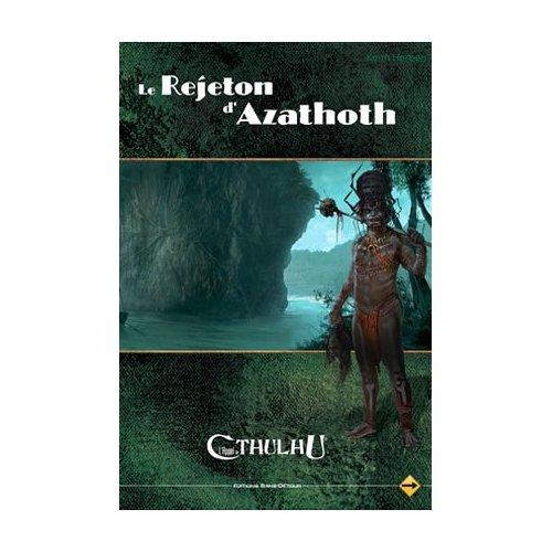 L'APPEL DE CTHULHU V6 - LE REJETON D'AZATHOTH