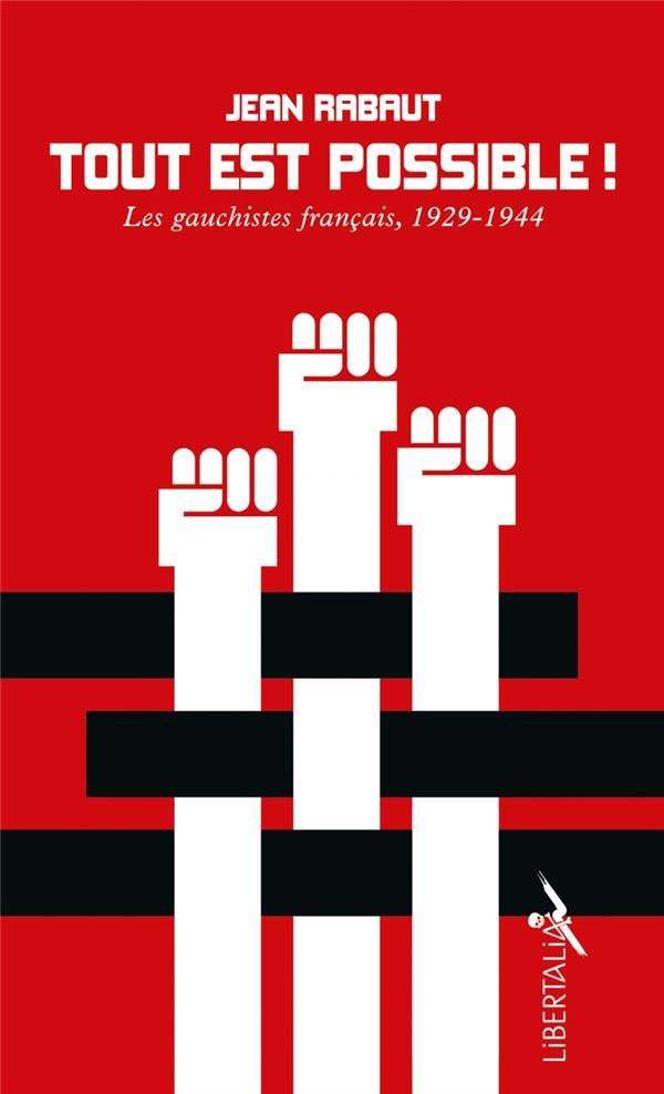 TOUT EST POSSIBLE ! LES GAUCHISTES FRANCAIS, 1929-1944
