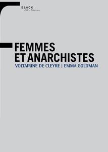 FEMMES ET ANARCHISTES - VOLTAIRINE DE CLEYRE ET EMMA GOLDMAN