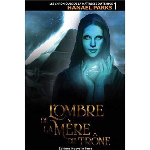CHRONIQUES DE LA MAITRESSE DU TEMPLE, T. 1 : L'OMBRE DE LA MERE DU TRONE (LES)